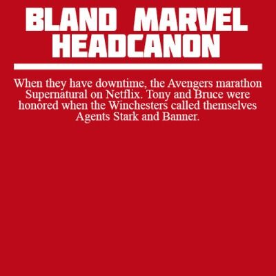 Bland Marvel Headcanons: When they have downtime, the Avengers marathon Supernatural on Netflix. Tony and Bruce were honored when the Winchesters called themselves Agents Stark and Banner.