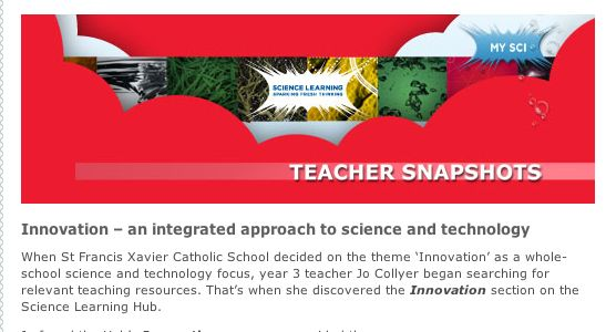 INNOVATION - AN INTEGRATED APPROACH TO SCIENCE AND TECHNOLOGY. Read here how Jo Collyer, a year 3 teacher at St Francis Xavier Catholic School, incorporated resources from the SLH Innovation section into their whole-school science and technology Innovation theme.