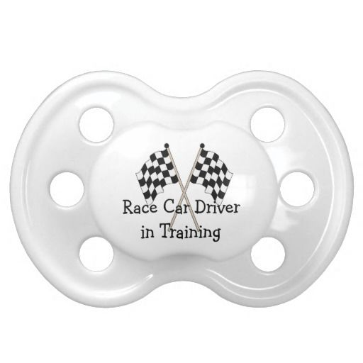 Racing Race Sport Race Baby Car Driver In Training Pacifier This cute funny racing pacifier features a racing flag and the text Race Car Driver In Training. Leave text or change if you like. Great for the infant, baby or toddler of a male or female auto or motorcycle driver or race fan.