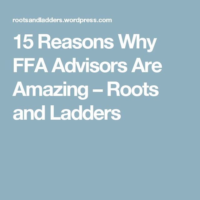 15 Reasons Why FFA Advisors Are Amazing – Roots and Ladders