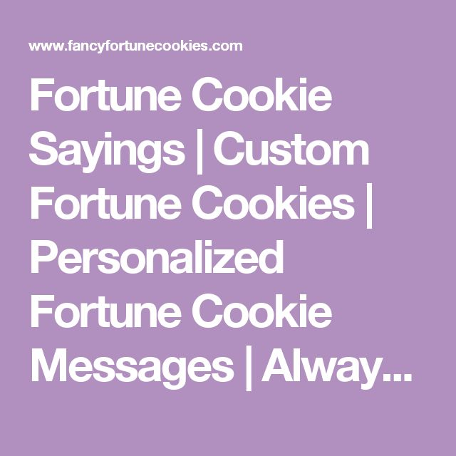 Fortune Cookie Sayings | Custom Fortune Cookies | Personalized Fortune Cookie Messages | Always Free Custom Sayings www.FancyFortuneCookies.com