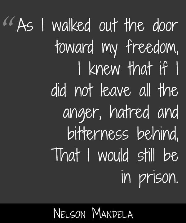 As I walked out the door toward my freedom, I knew that if I did not leave all the anger, hatred, and bitterness behind, That I would still be in prison