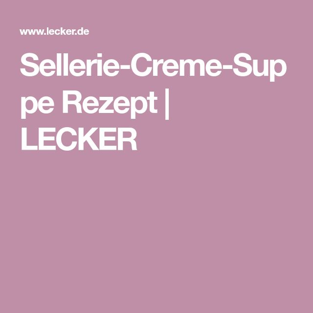 Sellerie-Creme-Suppe Rezept | LECKER