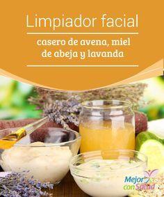 Limpiador facial casero de avena, miel de abeja y lavanda  La limpieza del cutis es un paso esencial en nuestra rutina de belleza para tener una piel bonita, joven y sin impurezas.