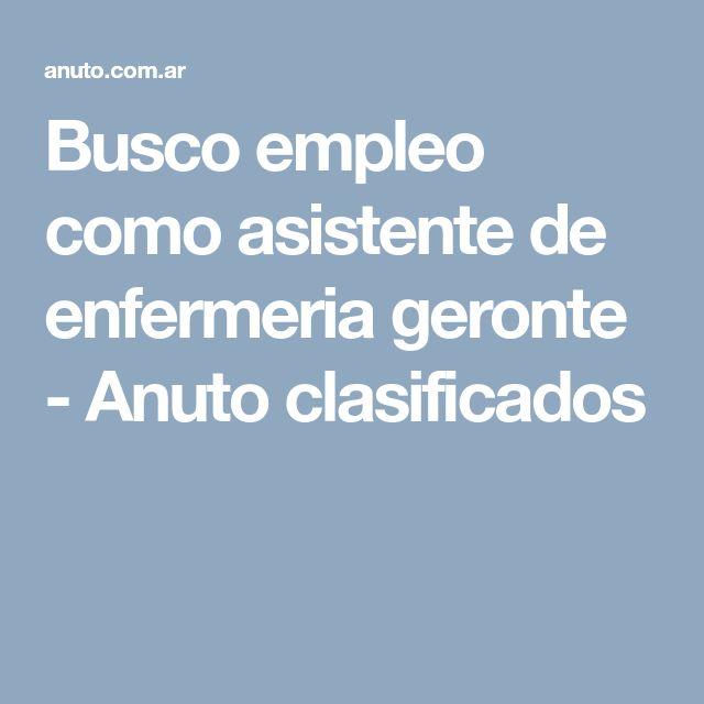 Busco empleo como asistente de enfermeria geronte - Anuto clasificados