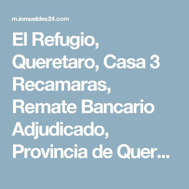 El Refugio, Queretaro, Casa 3 Recamaras, Remate Bancario Adjudicado, Provincia de Querétaro - Inmuebles24