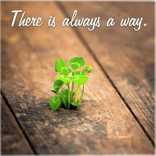 Positive..find a way..If you are determined to do it you will find a way. Find a solution!