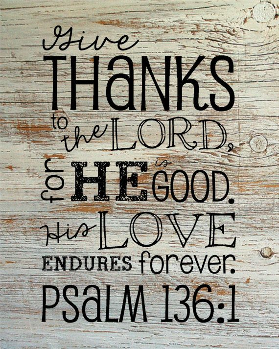Give Thanks to the Lord, for He is good. His love endures forever. Psalm 136:1 *Christian wall art*