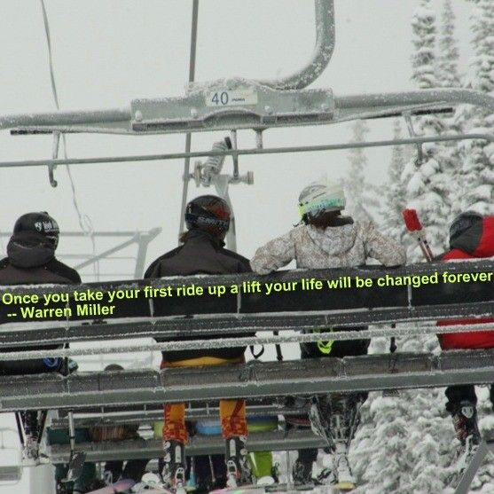 Once you take your first ride up a lift your life will be changed forever - Warren Miller #skiing #quote