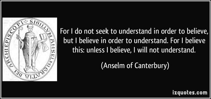 Anselm of Canterbury Quotes | ... this: unless I believe, I will not understand. - Anselm of Canterbury