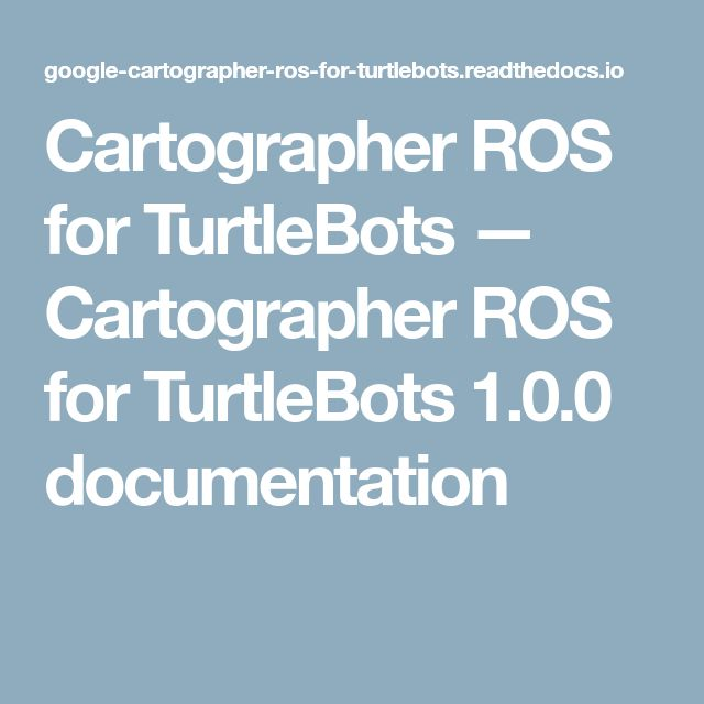 Cartographer ROS for TurtleBots — Cartographer ROS for TurtleBots