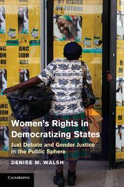 Women's rights in democratizing states : just debate and gender justice in the public sphere by Denise Walsh. Classmark: 25.7.WAL.17a