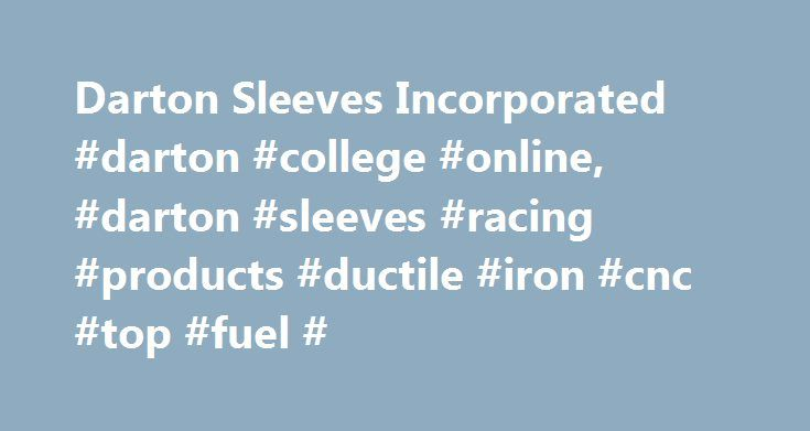 Darton Sleeves Incorporated #darton #college #online, #darton #sleeves #racing #products #ductile #iron #cnc #top #fuel # http://anaheim.remmont.com/darton-sleeves-incorporated-darton-college-online-darton-sleeves-racing-products-ductile-iron-cnc-top-fuel/  # Quick Links Darton news Darton Sleeves is the exclusive supplier to John Force Racing and Kalitta Racing 2007 Sponsorships Darton Announces the New M.I.D. Kit for the Chrysler? 6.1L Hemi Cast Iron Block Darton Announces the Availability…