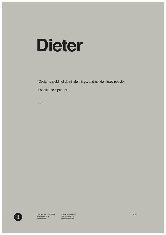 """Design should not dominate things, and not dominate people.It should help people."" - Dieter Rams - http://weare1910.com"
