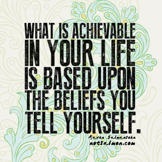 what is achievable in your life is based upon the beliefs
