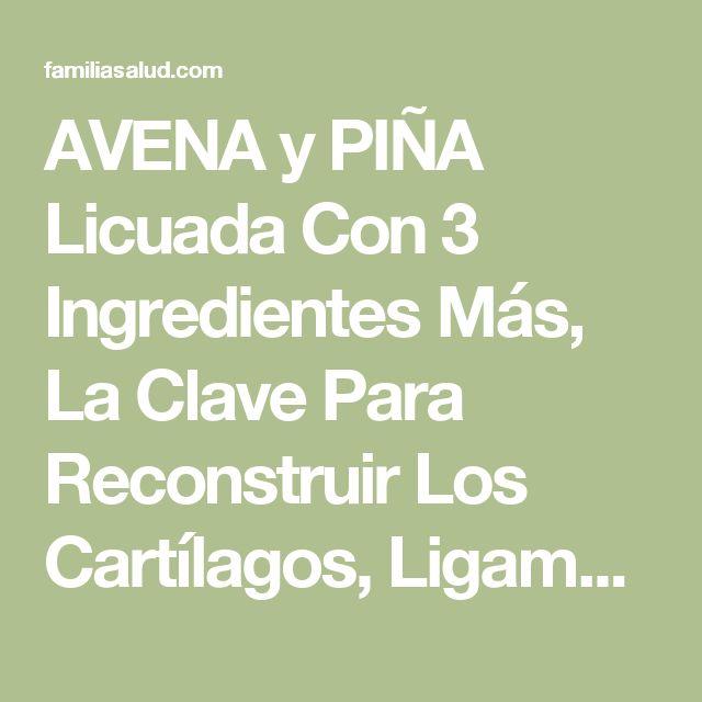 AVENA y PIÑA Licuada Con 3 Ingredientes Más, La Clave Para Reconstruir Los Cartílagos, Ligamentos Y Fortalecer Las Rodillas.