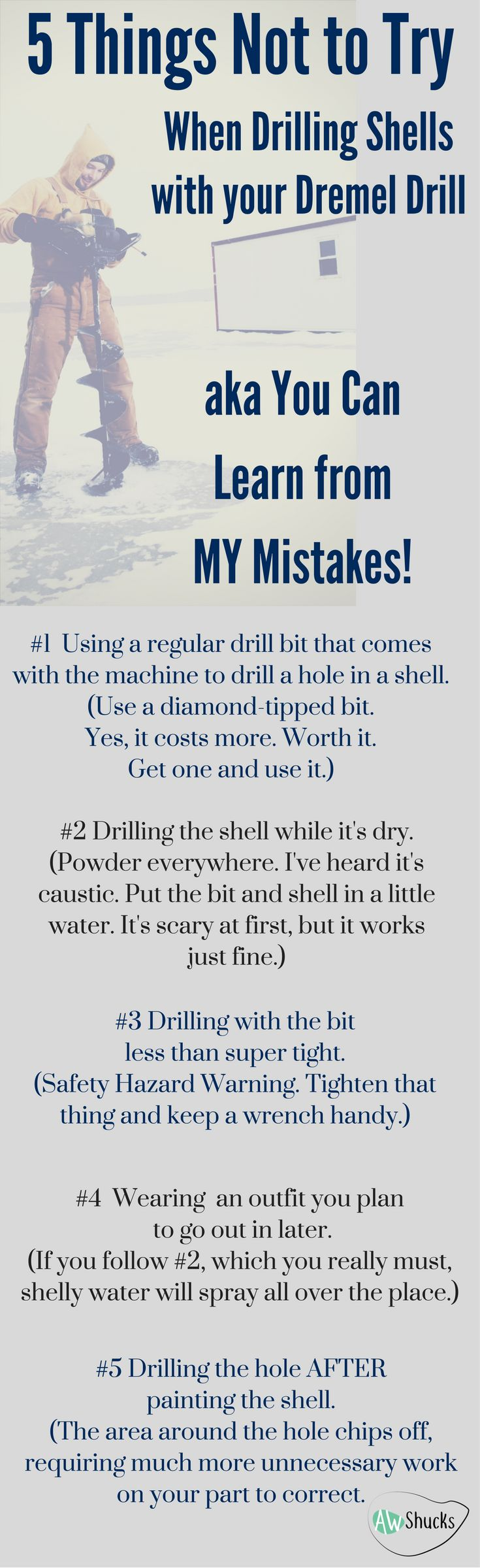 I'm a newbie at a lot of things these days, one being learning how to best use my Dremel drill to drill holes in my oyster shells. Here's an infographic on what NOT to do. Enjoy!