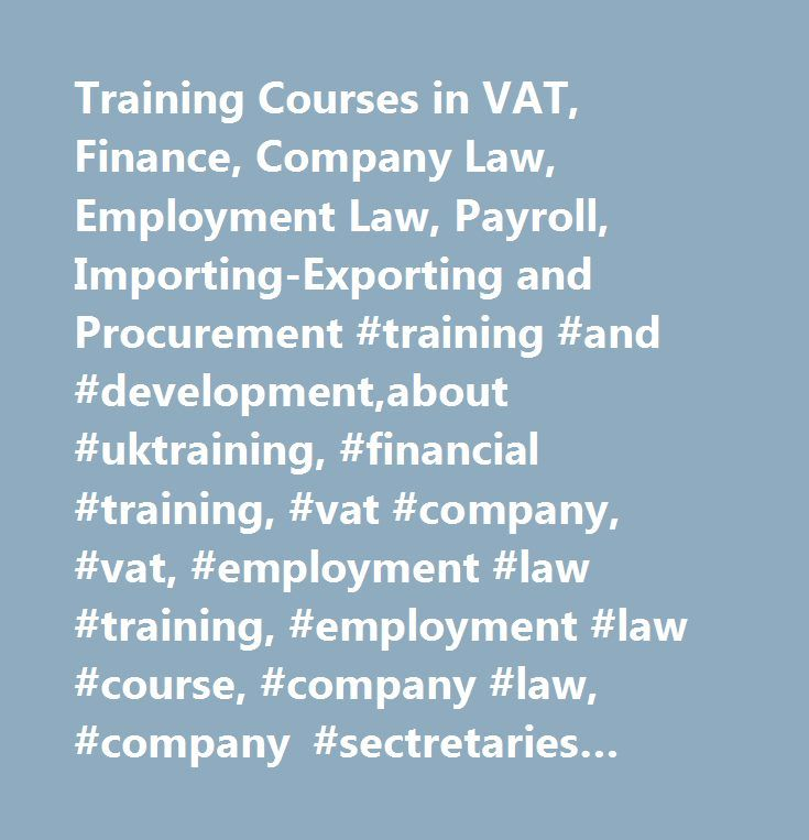 Training Courses in VAT, Finance, Company Law, Employment Law, Payroll, Importing-Exporting and Procurement #training #and #development,about #uktraining, #financial #training, #vat #company, #vat, #employment #law #training, #employment #law #course, #company #law, #company #sectretaries #training, #company #directors #training, #uk #employment #law #seminar,it #course,online #course,webinar,webinars,training #for,training #in, #vat #online, #frs #102 #training, #frs #102 #course, #payroll…
