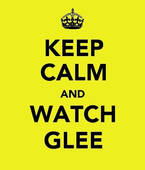 Keep Calm and watch glee. GLee is my life.