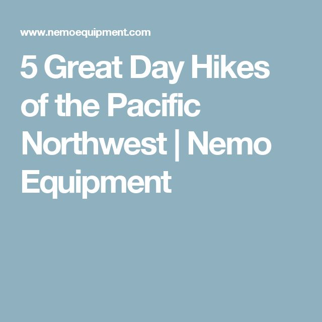 5 Great Day Hikes of the Pacific Northwest  | Nemo Equipment