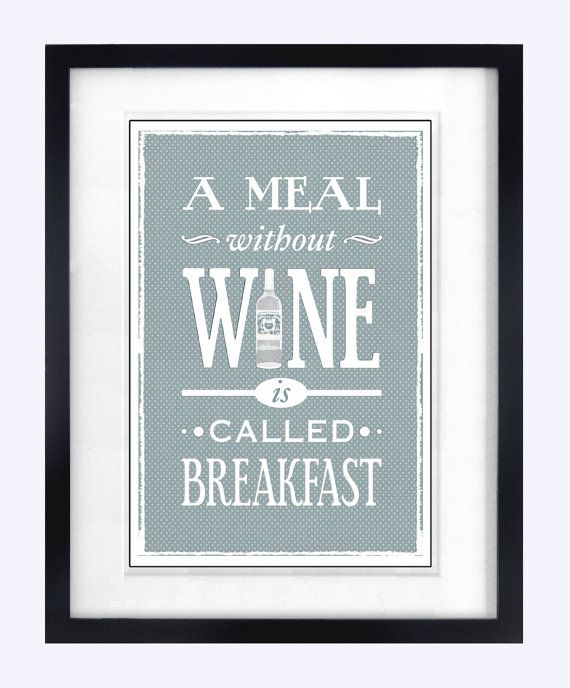 This is TRUE!  Wine Poster Shabby Chic Decor Wall Art A Meal by oflifeandlemons. , via Etsy.