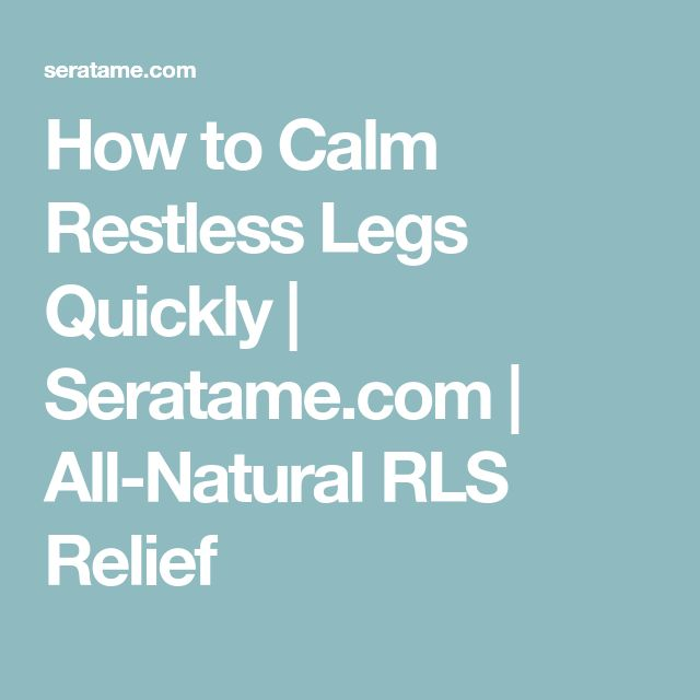 How to Calm Restless Legs Quickly | Seratame.com | All-Natural RLS Relief