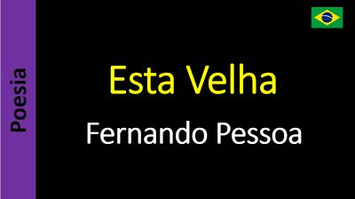 Poesía (ES) - Poetry (EN) - Poesia (PT) - Poésie (FR): Fernando Pessoa (Alvaro de Campos) - Esta Velha