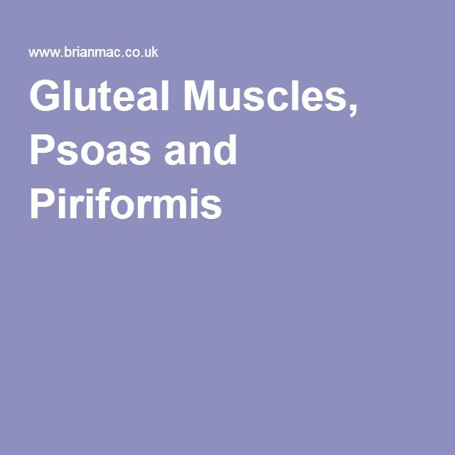 Gluteal Muscles, Psoas and Piriformis