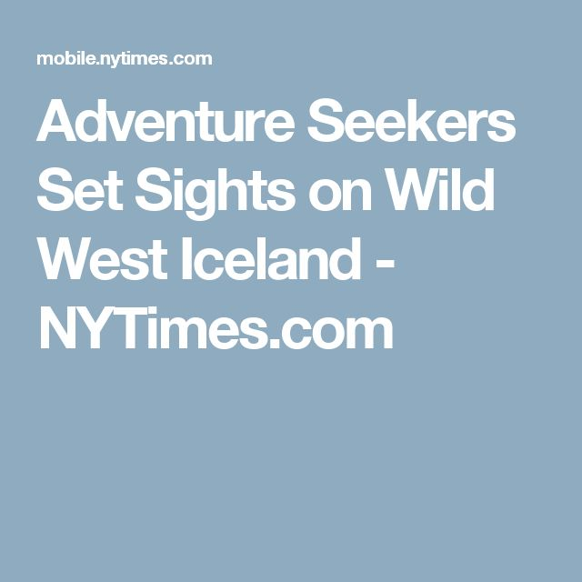 Adventure Seekers Set Sights on Wild West Iceland - NYTimes.com