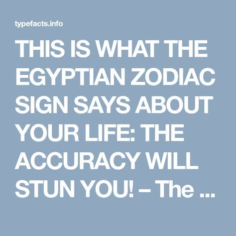 THIS IS WHAT THE EGYPTIAN ZODIAC SIGN SAYS ABOUT YOUR LIFE: THE ACCURACY WILL STUN YOU! – The Personality Type Facts #Aries #Cancer #Libra #Taurus #Leo #Scorpio #Aquarius #Gemini #Virgo #Sagittarius #Pisces #zodiac_sign #zodiac #astrology #facts #horoscope #zodiac_sign_facts #zodiac