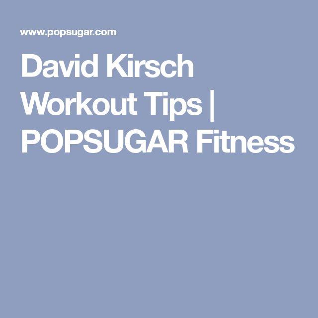 David Kirsch Workout Tips | POPSUGAR Fitness