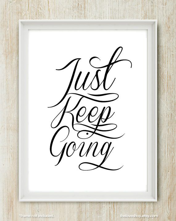 Just Keep Going - Inspiring 8x10 inch Print