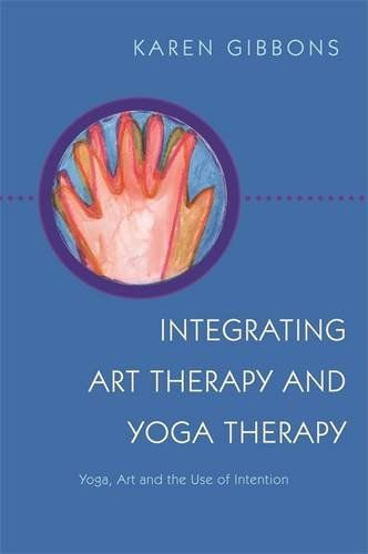 Integrating Art Therapy and Yoga Therapy: Yoga, Art, and the Use of Intention by Karen Gibbons