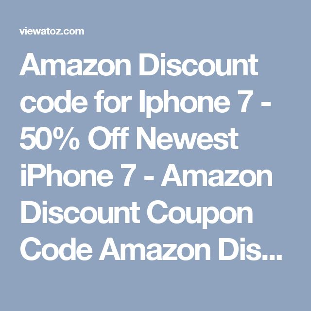 Amazon Discount code for Iphone 7 - 50% Off Newest iPhone 7 - Amazon  Discount