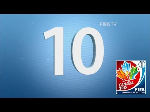 TOP 10 GOALS: FIFA Women's World Cup Canada 2015 [OFFICIAL] - YouTube