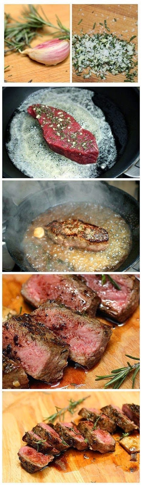 Rosemary Garlic Butter Steaks. With a mortar and pestle, make a paste with 3 cloves garlic, 2 T rosemary, 1 t salt. Rub paste over both sides of steak. Add 3 T butter, 1 T olive oil to a cast iron skillet. Cook 3-4 min and turn. Add splash of red wine and continue to cook. Remove steak when done, continue to reduce contents of skillet until slightly thickened. Pour over steaks.