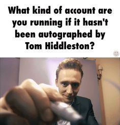 My board has been signed by Tom Hiddleston, your argument is invalid