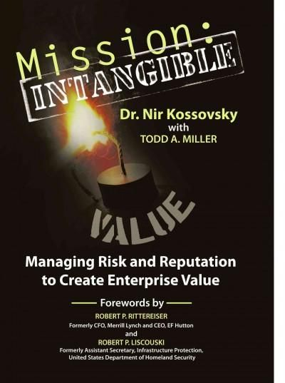 Mission: Intangible: Managing Risk and Reputation to Create Enterprise Value