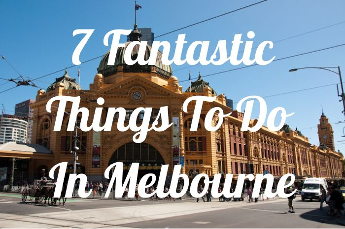 ThingsToDoInMelbourne 7 Fantastic Things To Do In Melbourne