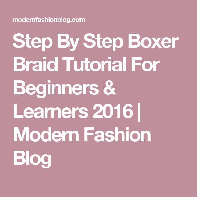 Step By Step Boxer Braid Tutorial For Beginners & …