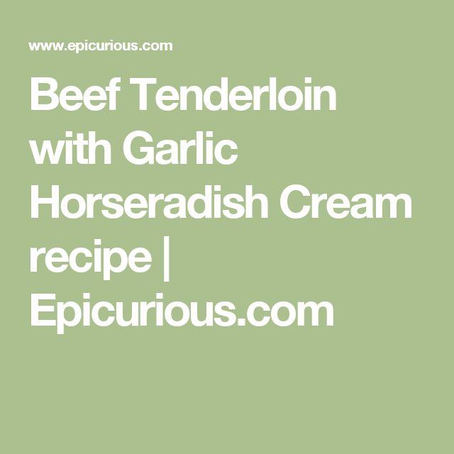 Beef Tenderloin with Garlic Horseradish Cream recipe | Epicurious.com