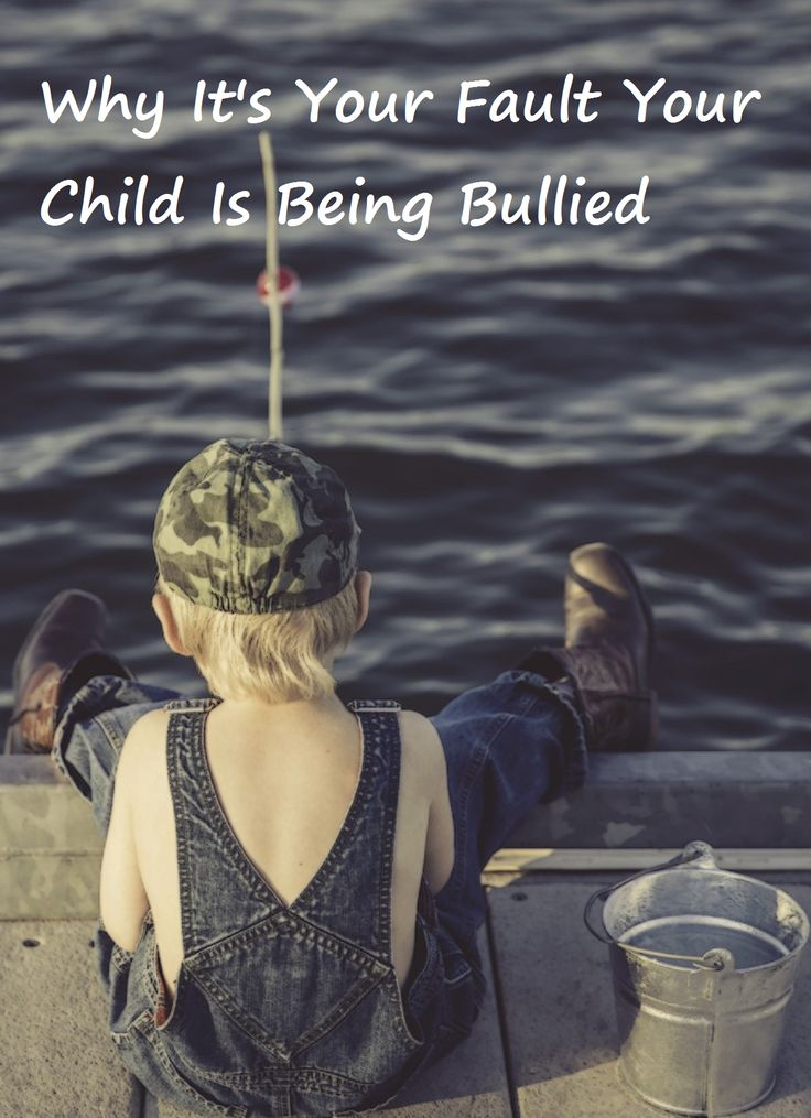Why It_s Your Fault Your Child Is Being Bullied