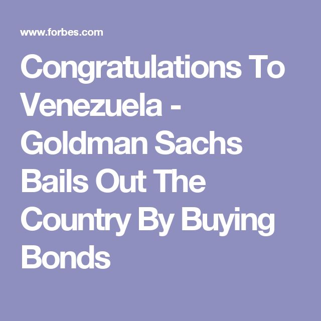 Congratulations To Venezuela - Goldman Sachs Bails Out The Country By Buying Bonds