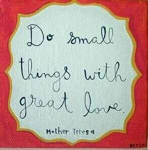 Do small things--Mother Teresa