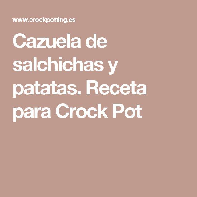 Cazuela de salchichas y patatas. Receta para Crock Pot