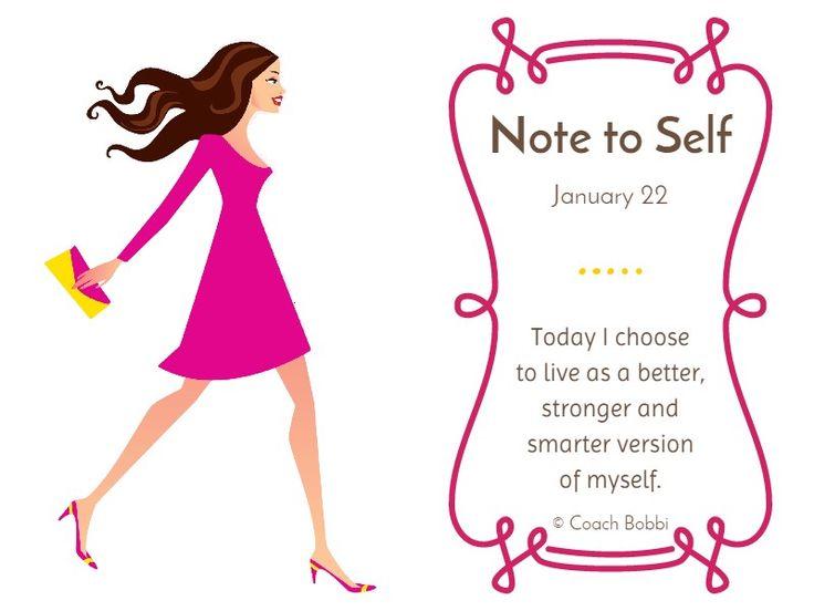 Note to Self: January 22, 2015 www.askcoachbobbi.com #notetoself #today #choose #choice #universe #women #coachbobbi #better #smarter #stronger