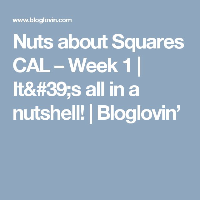 Nuts about Squares CAL – Week 1 | It's all in a nutshell! | Bloglovin'