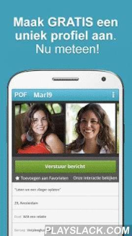POF Free Dating App  Android App - playslack.com ,  De POF Dating app heeft de meeste GRATIS features waarmee u kunt beginnen daten! Misschien kent u iemand die een relatie heeft of date met iemand dankzij POF. Het is uw beurt!* Gebruik ons geavanceerd matchmaking algoritme GRATIS* Ontdek uw matches GRATIS! Rangschik op laatst online, nieuwste leden en meer!* Belangrijker nog, verstuur en ontvang GRATIS onbeperkt berichten* Een onnoemelijke hoeveelheid aan features!POF is de dating app bij…