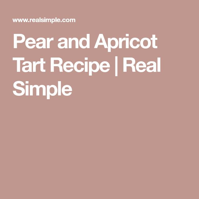 Pear and Apricot Tart Recipe | Real Simple