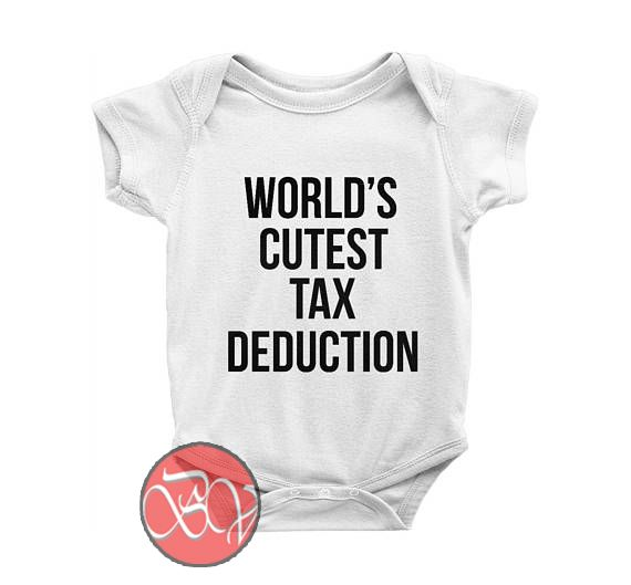 World S Cutest Tax Deduction Baby Onesie Cool Baby Onesie Designs Baby Onesies Cool Baby Stuff Unisex Baby Clothes